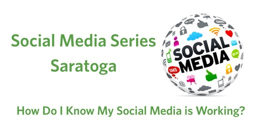 Social Media Series Saratoga- How Do I Know Social Media is Working?