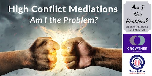 High Conflict Mediations: Am I the Problem?