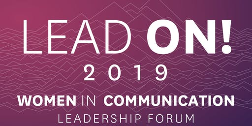 Lead On! 2019 Women in Communication Leadership Forum