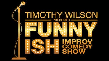 "Timothy Wilson presents ""Funny-ish"" Improv Comedy Show"
