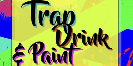 Copy of TRAP DRANK & PAINT  tickets