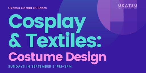 Cosplay & Textiles: Costume Design - A Ukatsu Career Builder