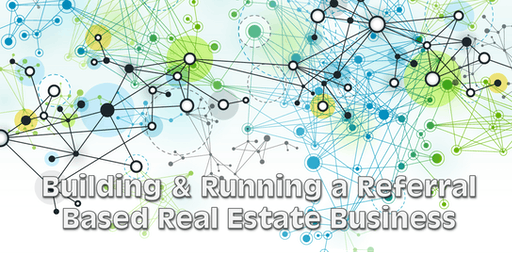 Building & Running a Referral Based Real Estate Business