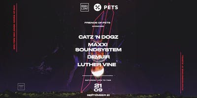 Friends of Pets Showcase: Catz N Dogz, Maxxi Soundsystem, Demuir