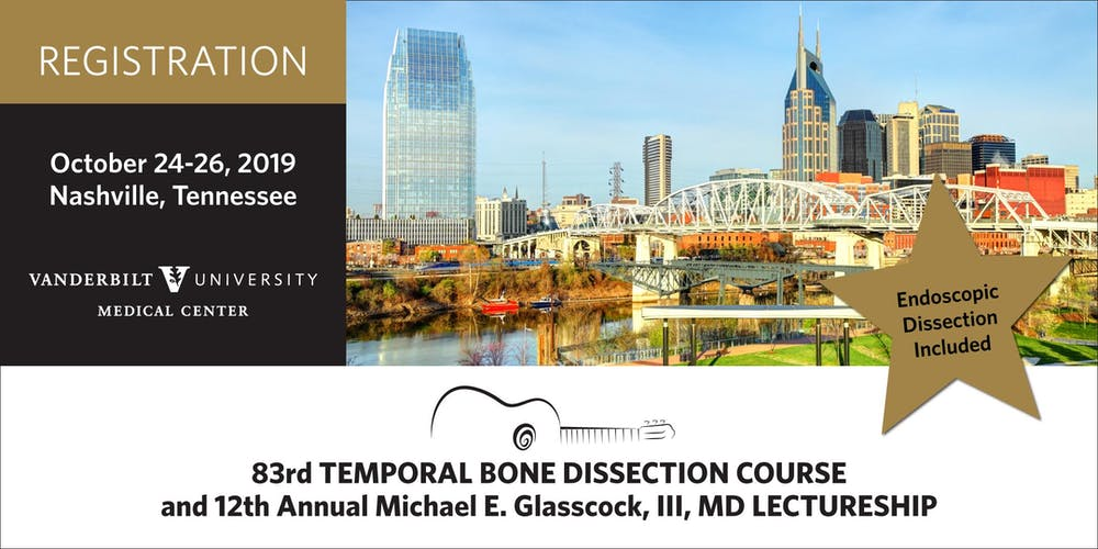 83rd TEMPORAL BONE DISSECTION COURSE and 12th Annual Michael E  Glasscock,  III, MD LECTURESHIP