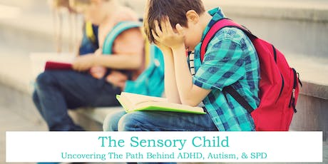 The Sensory Child: Uncovering The Path Behind ADHD, Autism, & SPD tickets