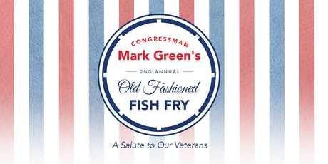 Congressman Mark Green's 2nd Annual Fish Fry - A Salute to Our Veterans tickets
