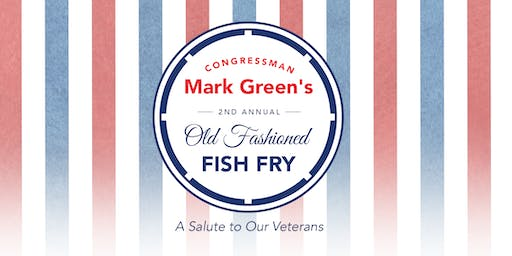 Congressman Mark Green's 2nd Annual Fish Fry - A Salute to Our Veterans