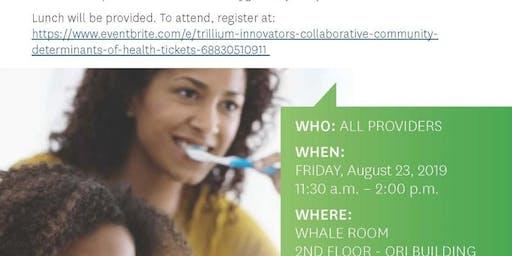 Trillium Innovators' Collaborative - Community Determinants of Health