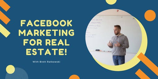 Facebook Marketing For Real Estate  with Brett Ratkowski!