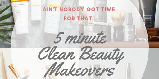 5 Minute Makeovers - Clean Beauty