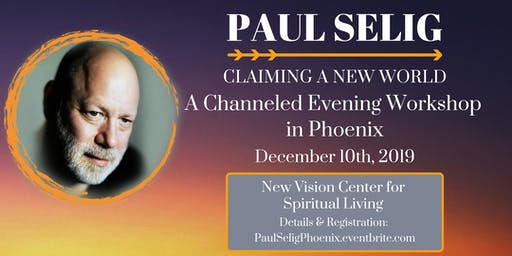 Paul Selig: Beyond the Known - An Evening Workshop in Phoenix, AZ