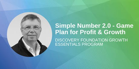 Discovery Foundation Growth Essentials Program: Simple Numbers 2.0 – Game Plan for Profit and Growth tickets