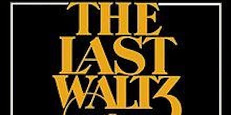 The Last Waltz-Live (Fri) tickets