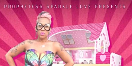The Doll House Experience Featuring Prophetess Sparkle Love! tickets