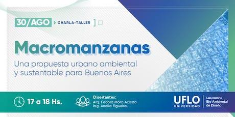 """Charla: """"Macromanzanas-Una propuesta urbano ambiental y sustentable para Buenos Aires"""" entradas"""