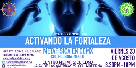 ACTIVANDO LA FORTALEZA: Metafísica en CDMX boletos