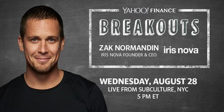 Yahoo Finance Breakouts presents Zak Normandin, Founder & CEO of Iris Nova tickets