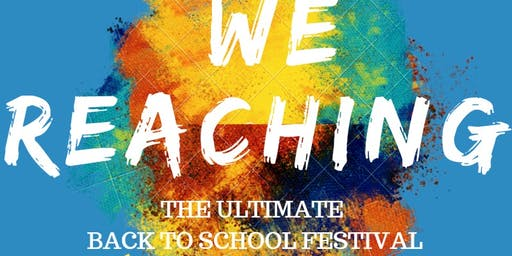We Reaching! The Ultimate Back to School Festival 2019