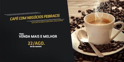 [UBERLÂNDIA/MG] Café com NegóciosFebracis 22/08