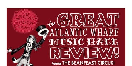 The Great Atlantic Wharf Music Hall Review featuring THE BEANFEAST CIRCUS! tickets