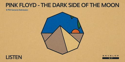 Pink Floyd - The Dark Side Of The Moon : LISTEN (8pm General Admission)