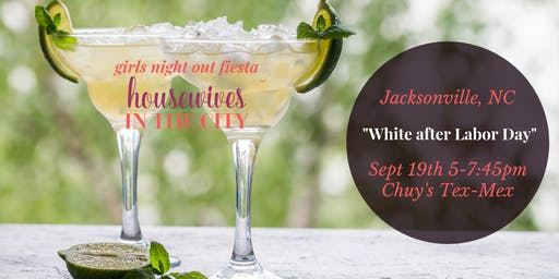"Girls Night Out ""White after Labor Day"" Fiesta @ Chuy's 9.19.19"