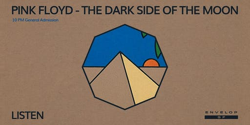 Pink Floyd - The Dark Side Of The Moon : LISTEN (10pm General Admission)