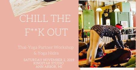 Chill the F**k Out: Thai-Yoga Partner Workshop & Yoga Nidra tickets