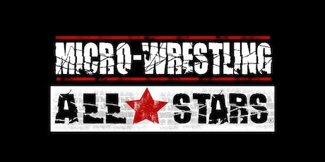 Micro- Wrestling All Stars! tickets