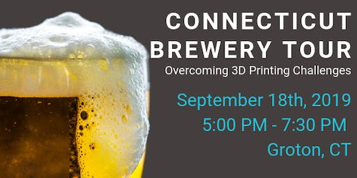 Connecticut Brewery Tour | Overcoming 3D Printing Challenges