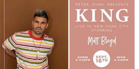 KING: LIVE IN NEW YORK CITY STARRING: MATT BLOYD tickets