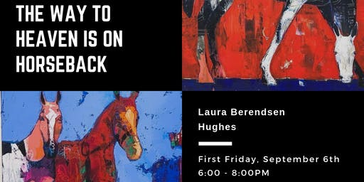 The Way to Heaven is on Horseback: First Friday Spotlight with Laura Hughes