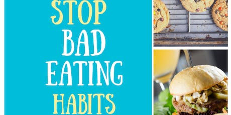 HOW TO STOP BAD EATING HABITS  tickets