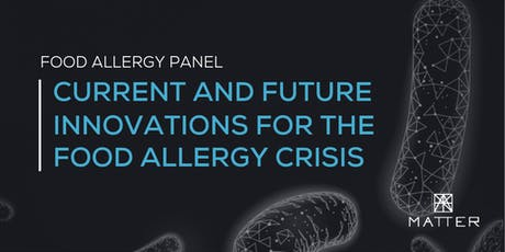 Current and Future Innovations for the Food Allergy Crisis  tickets