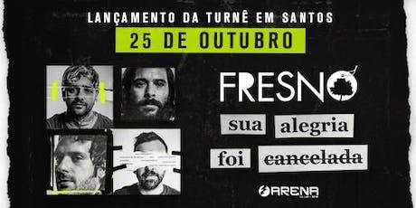 Fresno Lançamento da Nova Turnê em Santos ingressos