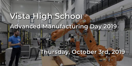 Vista High School - Advanced Manufacturing Day 2019