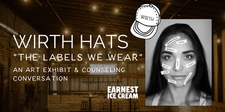 """WIRTH """"The Labels We Wear"""" - An art exhibit & counselling conversation tickets"""