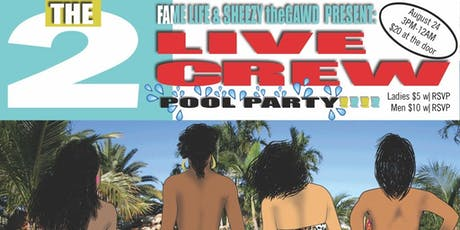 FAMELIFE & SHEEZY  PRESENTS:2 LIVE CREW POOLPARTY tickets