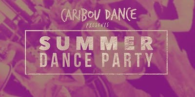Caribou Dance presents Summer Dance Party