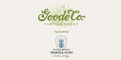 Goode Company presents Tequila Taste with Tequila Ocho tickets