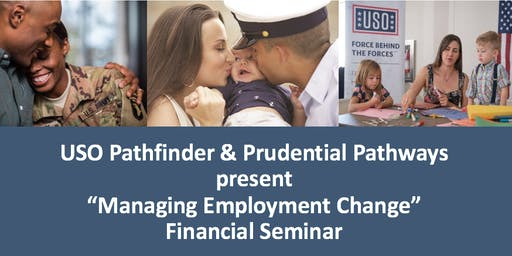 "USO Pathfinder & Prudential Pathways present ""Managing Employment Change"" Financial Seminar"