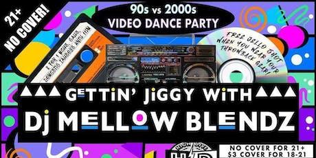 Gettin Jiggy - 90's vs 2000's Video Dance Party with DJ Mellow Blendz tickets