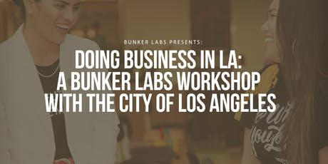Doing Business in LA: A Bunker Labs Workshop with the City of Los Angeles tickets