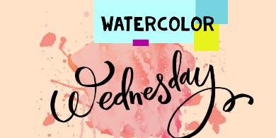 Watercolor Wednesday- beginners Welcome BYOB/W