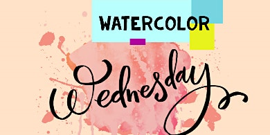 Watercolor Wednesday- beginners Welcome BYOB/W