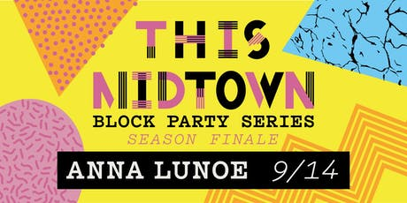 THIS Midtown SEASON FINALE! Block Party - ANNA LUNOE tickets