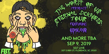 Eternal Sickness Tour: The Worst of Us, Deadland at 507 Live tickets