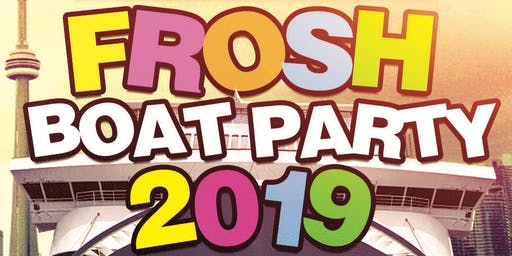TORONTO FROSH BOAT PARTY 2019 | SATURDAY AUG 31ST