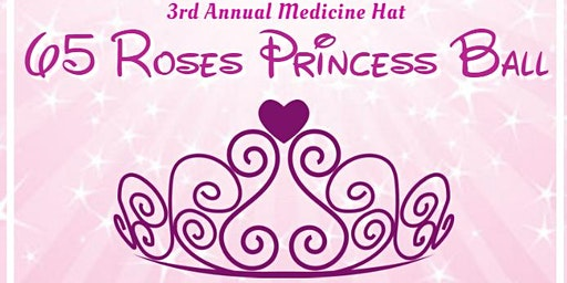 65 Roses Princess Ball - Medicine Hat - SOLD OUT